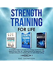 Strength Training for Life: A Complete Guide to Increase Your Energy and Reverse the Aging Process After 40 + Building Muscle for Beginners: 3 Books in 1