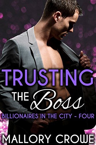 Trusting The Boss (Billionaires in the City Book 4)