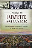 Books : Trouble in Lafayette Square: Assassination, Protest & Murder at the White House (Landmarks)