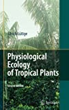 Physiological Ecology of Tropical Plants, Lüttge, Ulrich, 3540717927