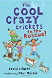 The Cool Crazy Crickets to the Rescue, David Elliott, 076364658X