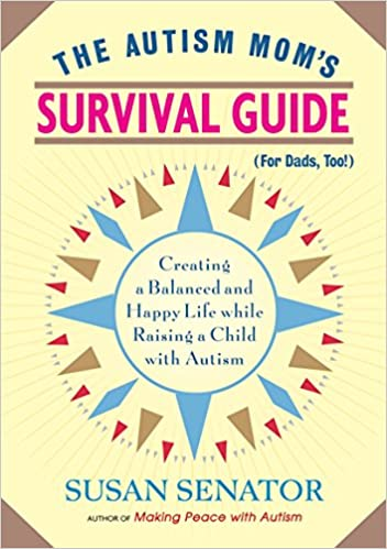 The autism mom's survival guide (for dads, too! ): creating a.