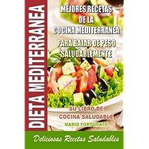Dieta Mediterranea - Mejores Recetas de la Cocina Mediterranea Para Bajar de Peso Saludablemente: Su Libro de Cocina Saludable - Deliciosas Recetas Saludables (Spanish Edition)