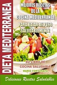 Dieta Mediterranea - Mejores Recetas de la Cocina Mediterranea Para Bajar de Peso Saludablemente: Su