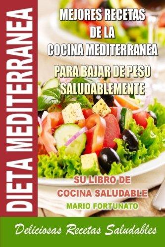 Dieta Mediterranea - Mejores Recetas de la Cocina Mediterranea Para Bajar de Peso Saludablemente: Su Libro de Cocina Saludable - Deliciosas Recetas Saludables (Spanish Edition) (La Dieta)