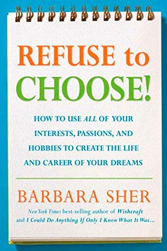 Read Online By Barbara Sher - Refuse to Choose!: A Revolutionary Program for Doing Everything That You Love (2.4.2007) ebook