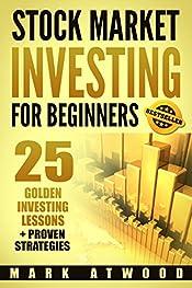 Stock Market Investing For Beginners: 25 Golden Investing Lessons + Proven Strategies (Stock Market Investing, Investing In The Stock Market, Passive Income)