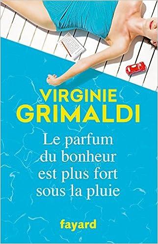 Virginie Grimaldi (Rentrée Littérature 2017) - Le parfum du bonheur est plus fort sous la pluie