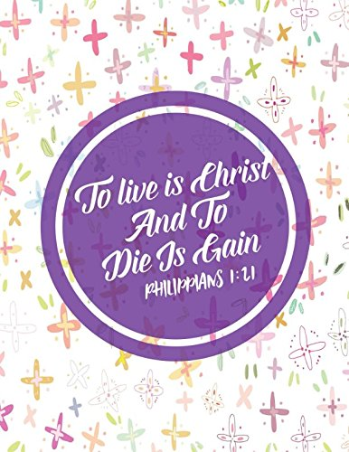 Read Online Philippians 1:21 To live is Christ, and to die is gain: Bible Verse Quote Cover Composition Notebook Large pdf