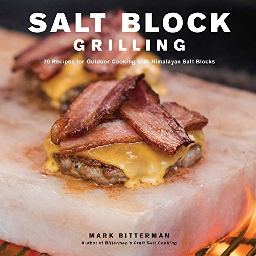 Salt Block Grilling: 70 Recipes for Outdoor Cooking with Himalayan Salt Blocks (Bitterman's) by Mark Bitterman