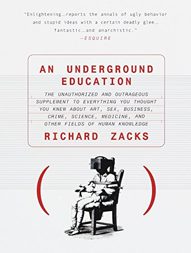 An Underground Education: The Unauthorized and Outrageous Supplement to Everything You Thought You Knew out Art, Sex, Bu