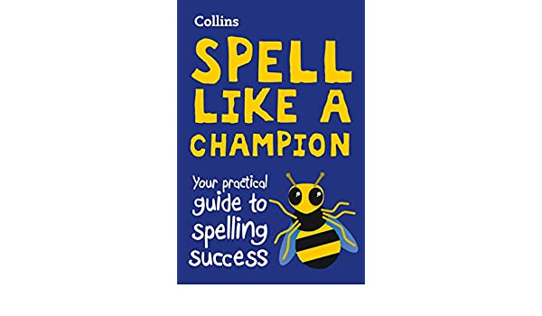 Collins Spell Like a Champion: Your practical guide to spelling ...