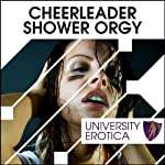 Cheerleader Shower Orgy: University Erotica   Lucy Pant