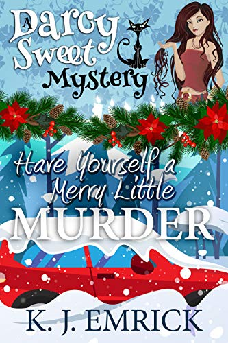 Have Yourself a Merry Little Murder (A Darcy Sweet Cozy Mystery Book 27) by [Emrick, K.J.]