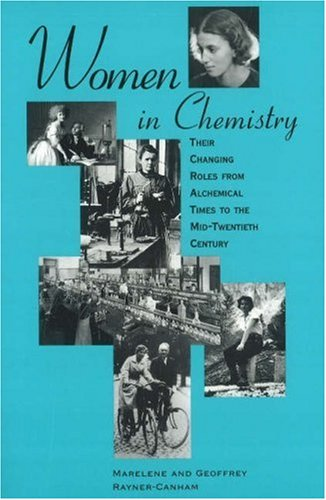 Women in Chemistry: Their Changing Roles from Alchemical Times to the Mid-Twentieth Century (History of Modern Chemical