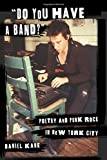 "Daniel Kane, ""Do You Have a Band?"": Poetry and Punk Rock in New York City"" (Columbia UP, 2017)"
