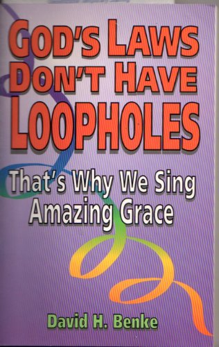 God's Laws Don't Have Loopholes: That's Why We Sing Amazing Grace (Cross Training Books)