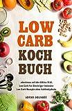 Low Carb Kochbuch abnehmen mit der Atkins Diät, Low Carb für Einsteiger inklusive Low Carb Rezepte ohne Kohlenhydrate: Low Carb, Low Carb Diät, Diät, Low ... Carb für Faule, Atkins Diät (German Edition)