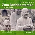 Zum Buddha werden in 5 Wochen | Giulio Cesare Giacobbe