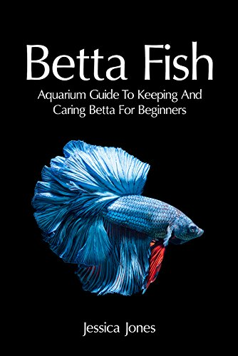 - Betta Fish: Aquarium Guide To Keeping And Caring Betta For Beginners (Freshwater Tropical Fish, Healthy, Beginning, Simple, Aquarium Set Up and Maintenance, Compatibility, Breeders)