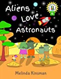 Aliens Love Astronauts: U.S. English Edition - Funny Rhyming Bedtime Story - Picture Book / Beginner Reader, About Making New Friends and Helping ... the Wardrobe Gang Picture Books) (Volume 4)