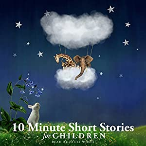 10 Minute Short Stories for Children Audiobook