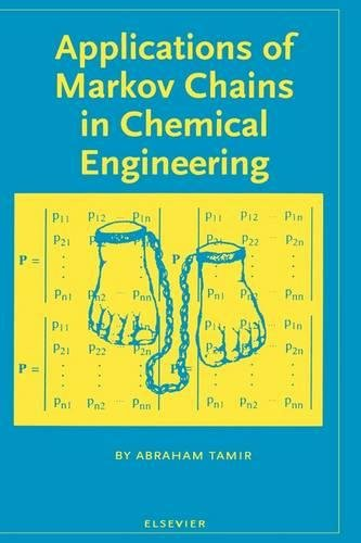 Applications of Markov Chains in Chemical Engineering (Applications Of Markov Chains In Chemical Engineering)