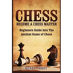 Chess: Become A Chess Master - Beginners Guide into The Ancient Game of Chess