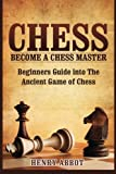 img - for Chess: Become A Chess Master - Beginners Guide into The Ancient Game of Chess book / textbook / text book