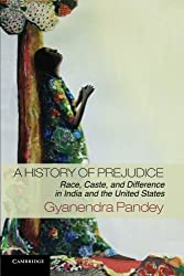 A History of Prejudice: Race, Caste, and Difference in India and the United States