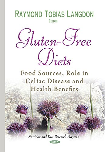 Gluten-Free Diets: Food Sources, Role in Celiac Disease and Health Benefits (Nutrition and Diet Research Progress)