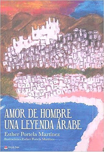 Amor de hombre, una leyenda árabe: Amazon.es: Esther Portela Martínez: Libros