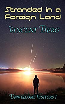 Stranded in a Foreign Land (Unknown Visitors Book 1) by [Berg, Vincent]
