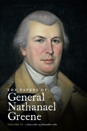 The Papers of General Nathanael Greene: Vol. VI: 1 June 1780-25 December 1780 (Published for the Rhode Island Historical (Greene Rhode Island)