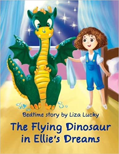 The Flying Dinosaur in Ellie's Dreams: Bedtime Story, Books for Kids who don't want to go to bed, Dream Adventures, Picture Books, Preschool Book, Ages 3-8, Baby Books, Kids, Picture Books, Kids books