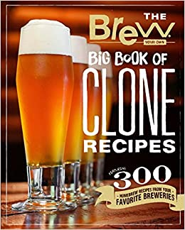 The Brew Your Own Big Book of Clone Recipes: Featuring 300 Homebrew