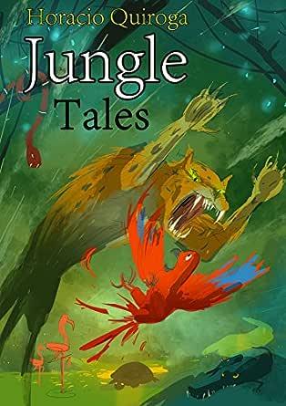 """Jungle Tales: A New Translation of """"Cuentos de la Selva"""