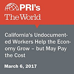 California's Undocumented Workers Help the Economy Grow – but May Pay the Cost