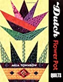 img - for Dutch Flower Pot Quilts by Anja Townrow (2001-04-15) book / textbook / text book