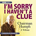 I'm Sorry I Haven't A Clue: Chairman Humph - A Tribute Radio/TV Program by BBC Audiobooks Narrated by Stephen Fry