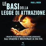 Le basi della Legge di Attrazione: I principi fondamentali per ricevere abbondanza dall'universo e trasformare la tua vita   Paul L. Green