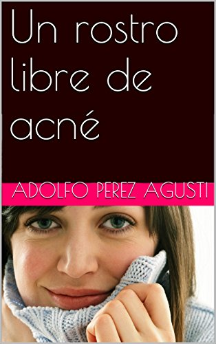 Descargar Libro Un Rostro Libre De Acné Adolfo Perez Agusti