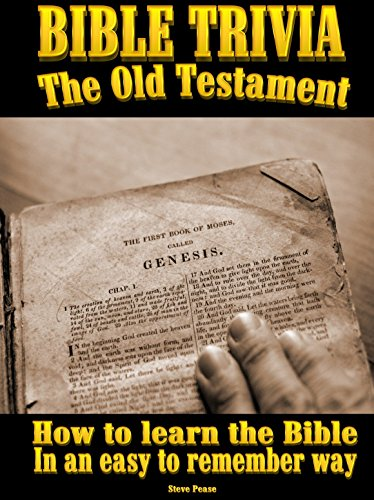 BIBLE TRIVIA THE OLD TESTAMENT: How to learn the Bible in an easy to remember way by [Pease, Steve]