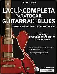 Guía completa para tocar guitarra blues: Libro 3 - Más allá de las pentatónicas