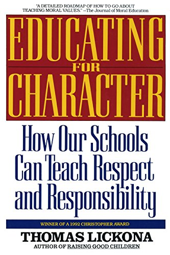 Educating for Character: How Our Schools Can Teach...