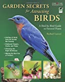 Garden Secrets for Attracting Birds: A Bird-by-Bird Guide to Favored Plants (Gardening)