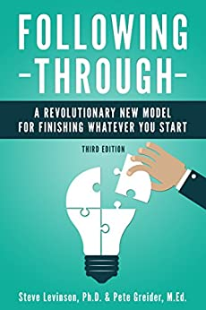 Following Through: A Revolutionary New Model for Finishing Whatever You Start by [Levinson, Steve, Greider, Pete]