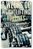 8 Weeks of Weightlifting Routines to Gain Strength and Lose Weight
