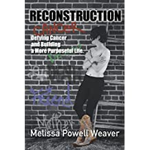 RECONSTRUCTION: Defying Cancer and Building a More Purposeful Life