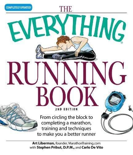 Everything Running Book: From Circling the Block to Completing a Marathon, Training and Techniques to Make You a Better Runner (Best Summer Half Marathons)